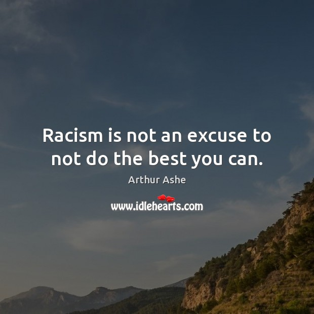 Image, Racism is not an excuse to not do the best you can.