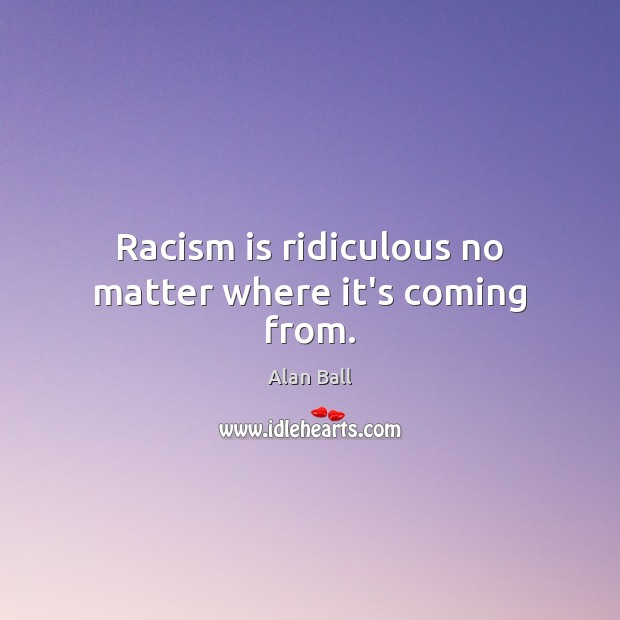 Image, Racism is ridiculous no matter where it's coming from.
