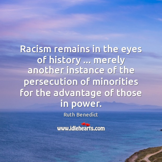 Racism remains in the eyes of history … merely another instance of the Ruth Benedict Picture Quote