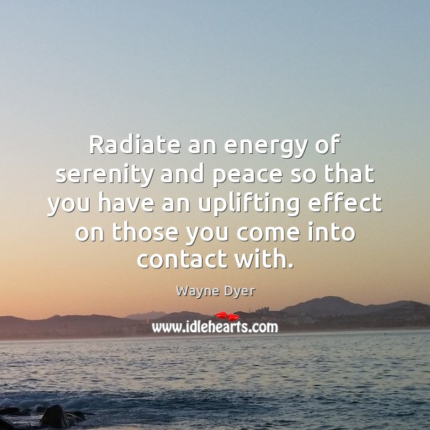 Image, Radiate an energy of serenity and peace so that you have an