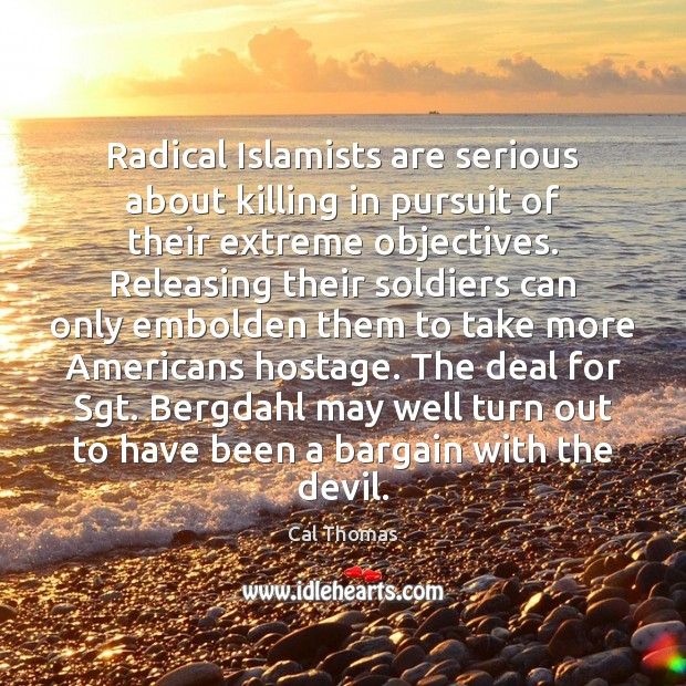Image, Radical Islamists are serious about killing in pursuit of their extreme objectives.