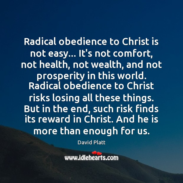 Radical obedience to Christ is not easy… It's not comfort, not health, David Platt Picture Quote