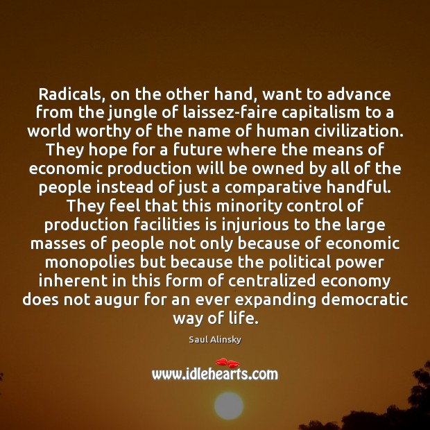 Radicals, on the other hand, want to advance from the jungle of Image