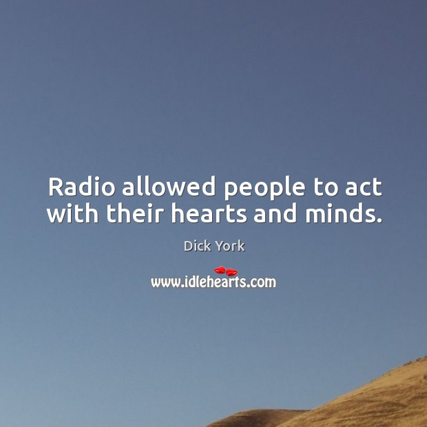 Radio allowed people to act with their hearts and minds. Image