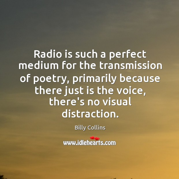 Radio is such a perfect medium for the transmission of poetry, primarily Image