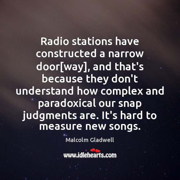 Radio stations have constructed a narrow door[way], and that's because they Image
