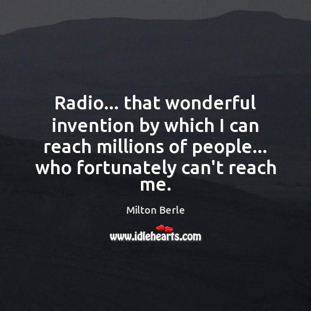 Radio… that wonderful invention by which I can reach millions of people… Image