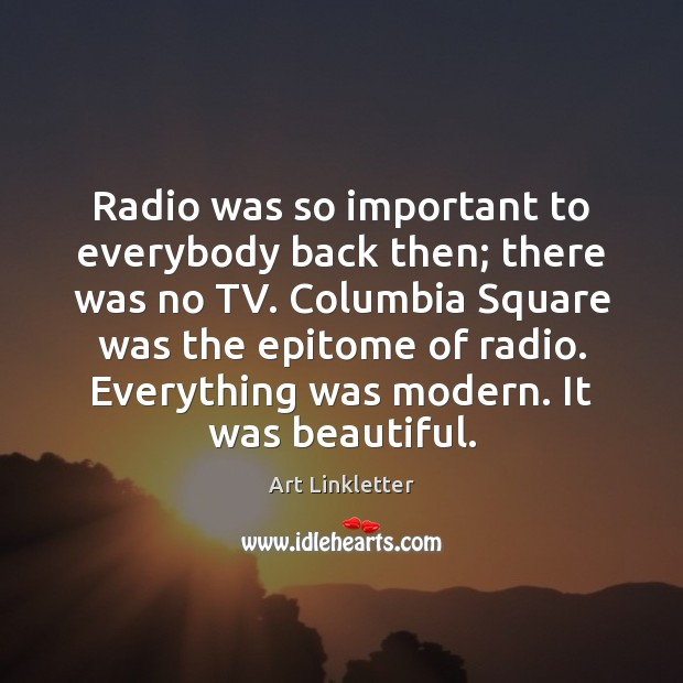 Image, Radio was so important to everybody back then; there was no TV.