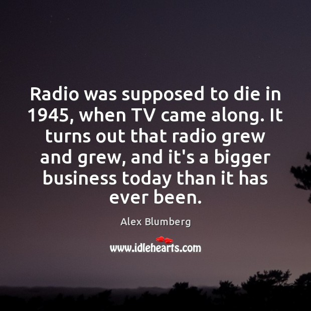Image, Radio was supposed to die in 1945, when TV came along. It turns