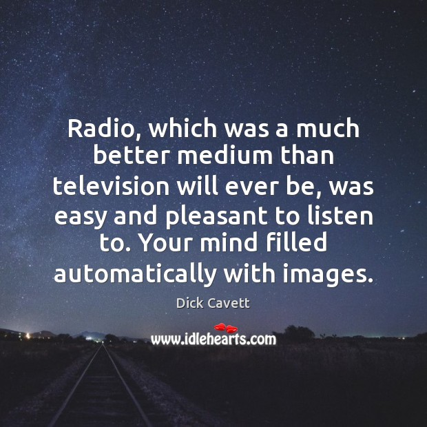 Radio, which was a much better medium than television will ever be, Dick Cavett Picture Quote