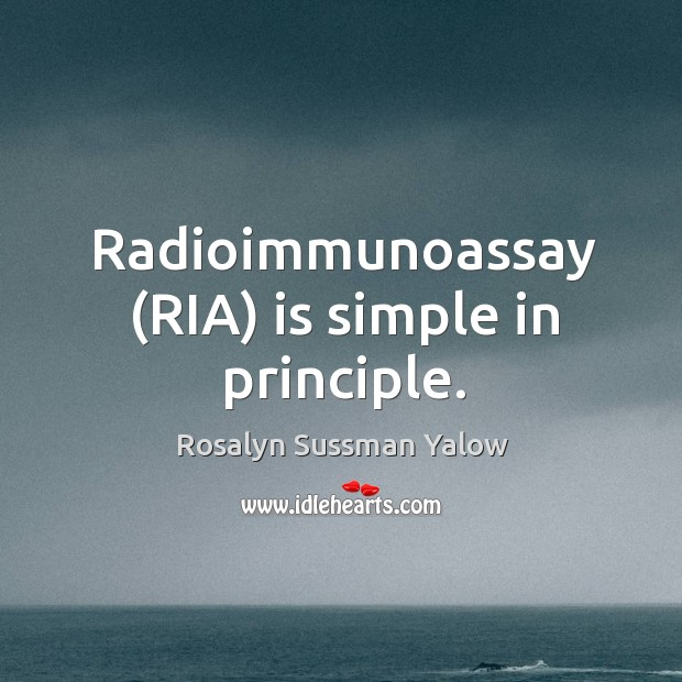 Image, Radioimmunoassay (RIA) is simple in principle.