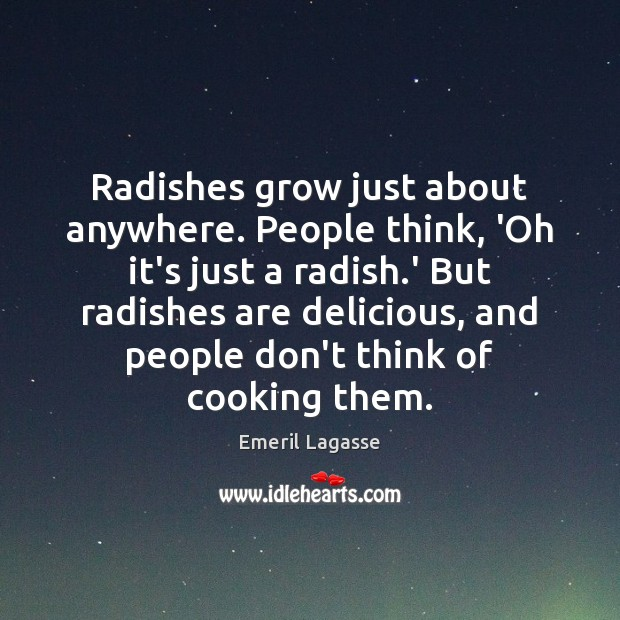 Radishes grow just about anywhere. People think, 'Oh it's just a radish. Image