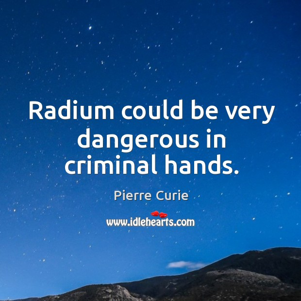 Radium could be very dangerous in criminal hands. Image