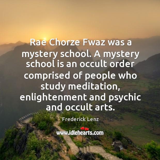 Rae Chorze Fwaz was a mystery school. A mystery school is an Image