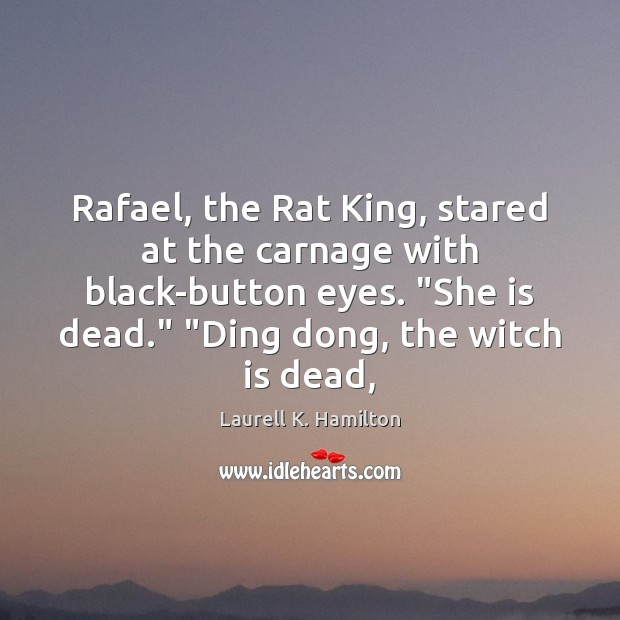 "Image, Rafael, the Rat King, stared at the carnage with black-button eyes. ""She"