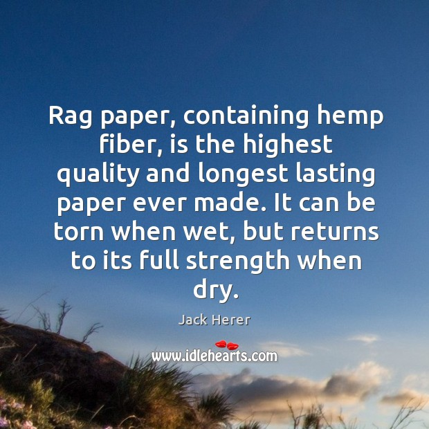 Rag paper, containing hemp fiber, is the highest quality and longest lasting paper ever made. Jack Herer Picture Quote