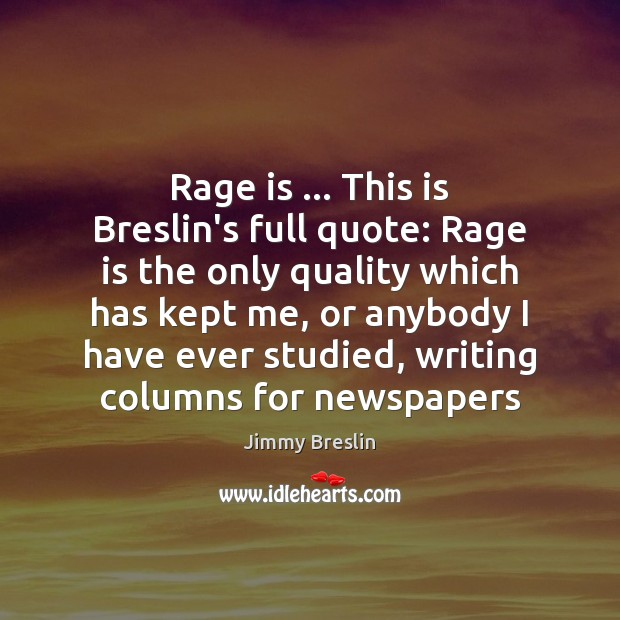 Rage is … This is Breslin's full quote: Rage is the only quality Image