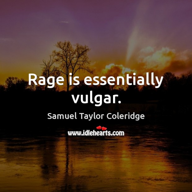 Rage is essentially vulgar. Samuel Taylor Coleridge Picture Quote