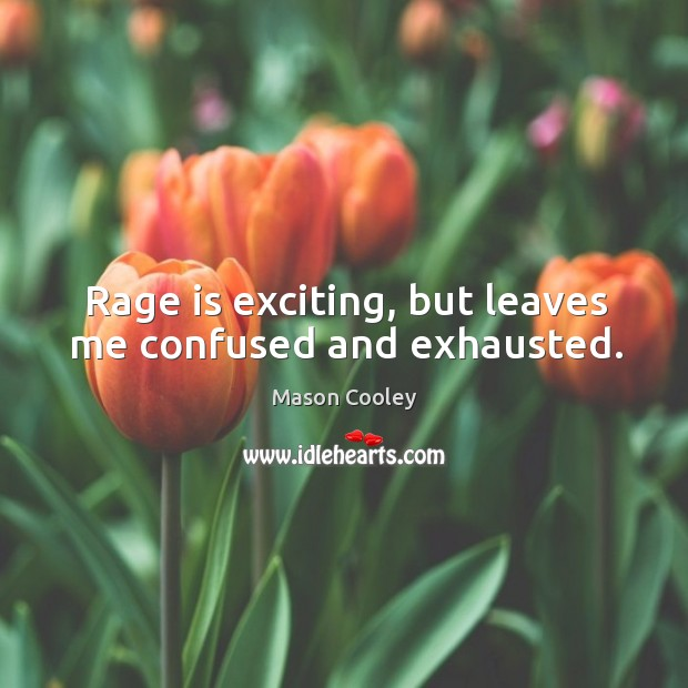 Rage is exciting, but leaves me confused and exhausted. Image