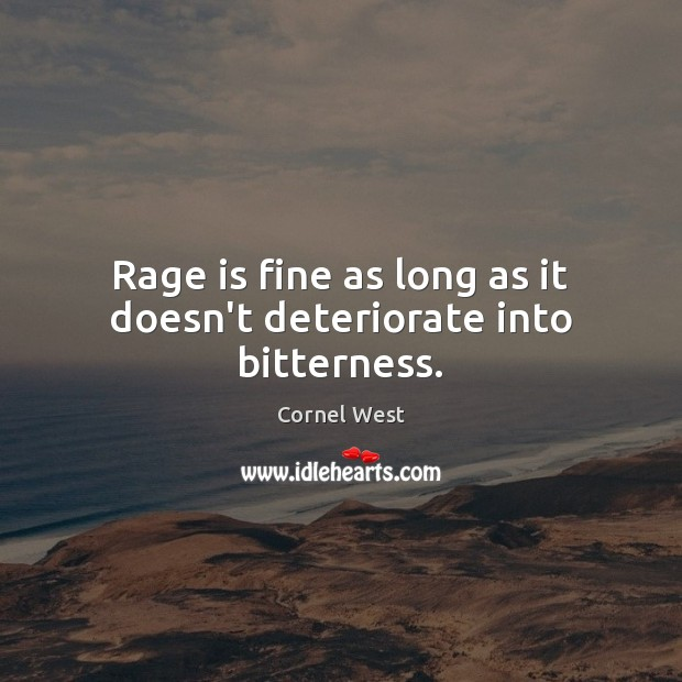 Rage is fine as long as it doesn't deteriorate into bitterness. Image