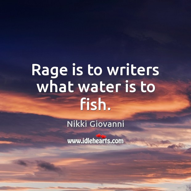Image, Rage is to writers what water is to fish.