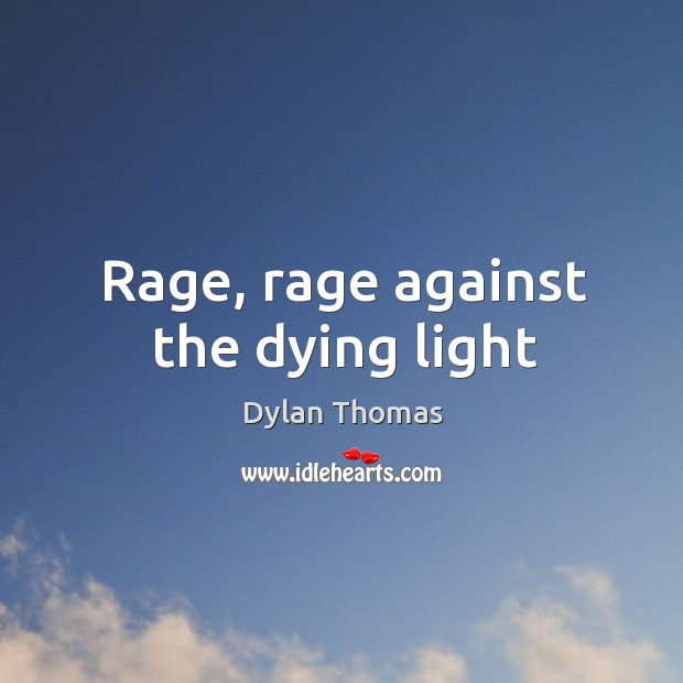 Rage, rage against the dying light Image