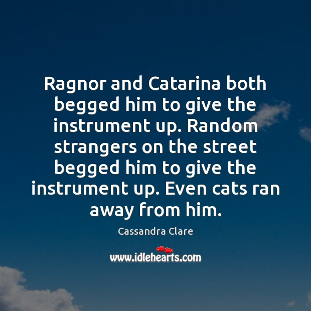 Ragnor and Catarina both begged him to give the instrument up. Random Image