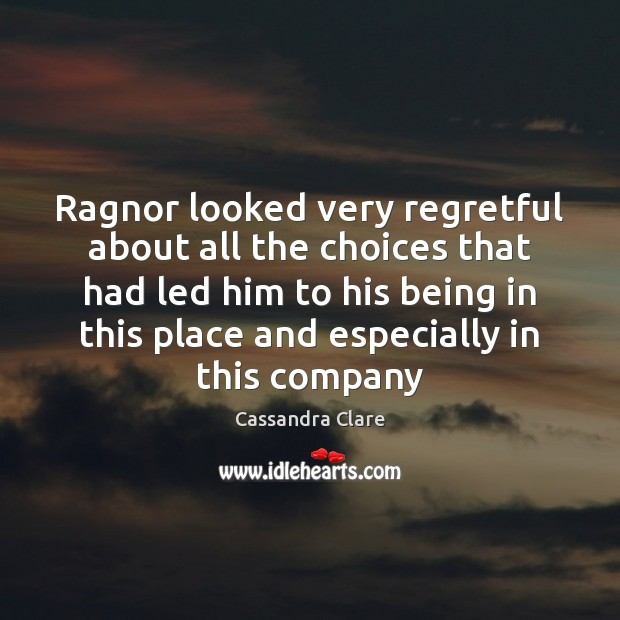 Ragnor looked very regretful about all the choices that had led him Cassandra Clare Picture Quote