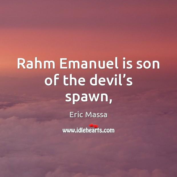 Rahm Emanuel is son of the devil's spawn, Image