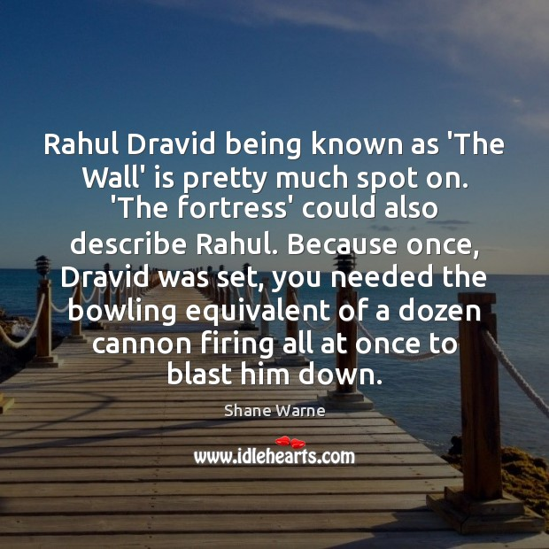 Rahul Dravid being known as 'The Wall' is pretty much spot on. Image
