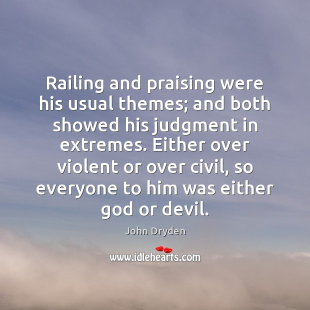 Railing and praising were his usual themes; and both showed his judgment John Dryden Picture Quote