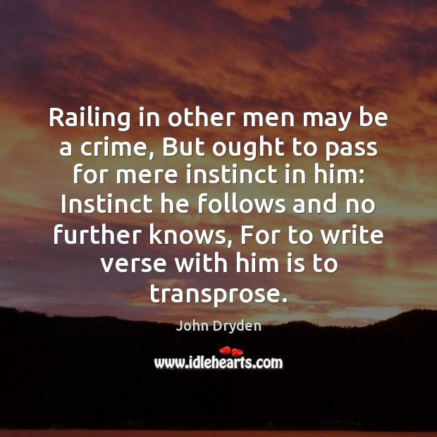 Railing in other men may be a crime, But ought to pass John Dryden Picture Quote