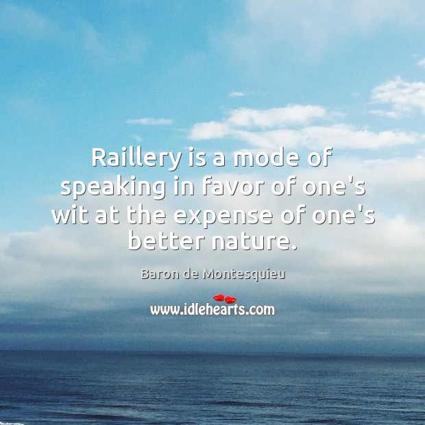 Raillery is a mode of speaking in favor of one's wit at Baron de Montesquieu Picture Quote