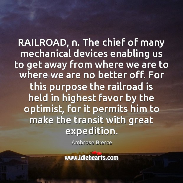 Image, RAILROAD, n. The chief of many mechanical devices enabling us to get