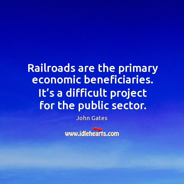 Railroads are the primary economic beneficiaries. It's a difficult project for the public sector. Image