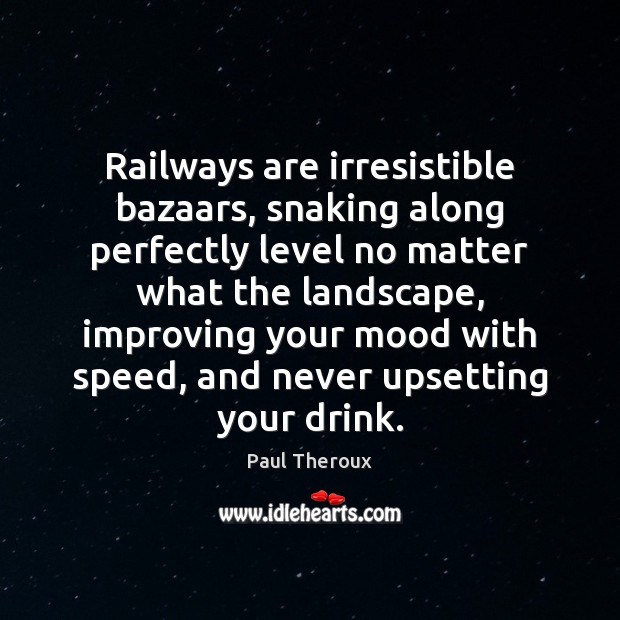 Image, Railways are irresistible bazaars, snaking along perfectly level no matter what the