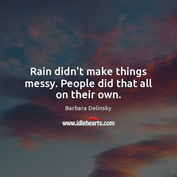 Rain didn't make things messy. People did that all on their own. Image