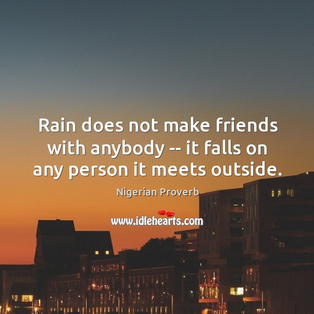 Image, Rain does not make friends with anybody — it falls on any person it meets outside.