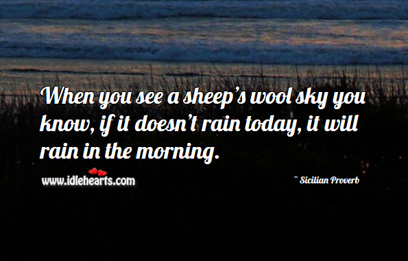 When you see a sheep's wool sky you know, if it doesn't rain today, it will rain in the morning. Sicilian Proverbs Image
