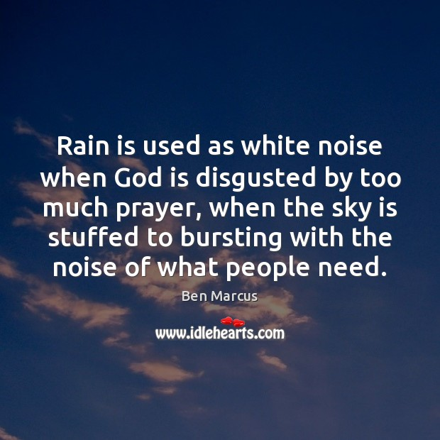 Rain is used as white noise when God is disgusted by too Ben Marcus Picture Quote