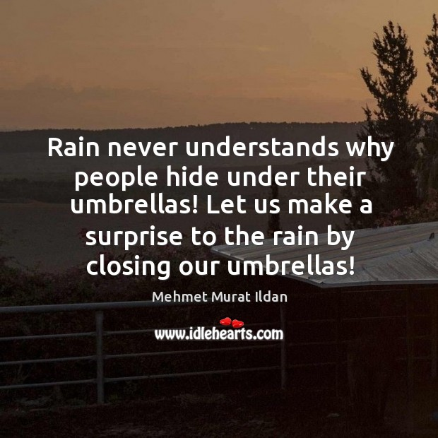 Rain never understands why people hide under their umbrellas! Let us make Image
