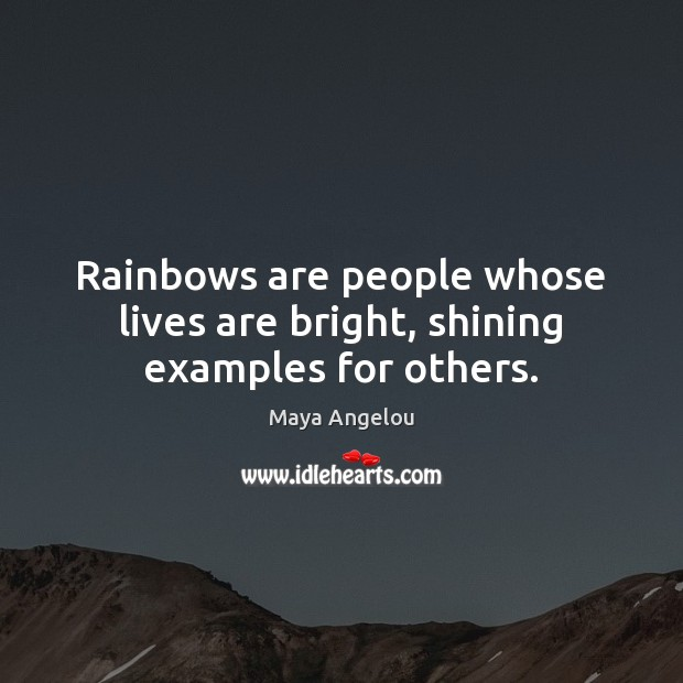 Image, Rainbows are people whose lives are bright, shining examples for others.