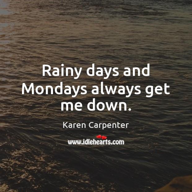 Image, Rainy days and Mondays always get me down.