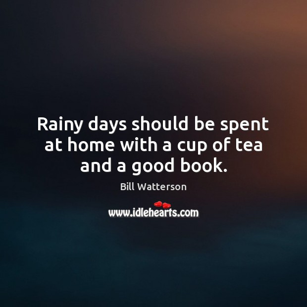Image, Rainy days should be spent at home with a cup of tea and a good book.