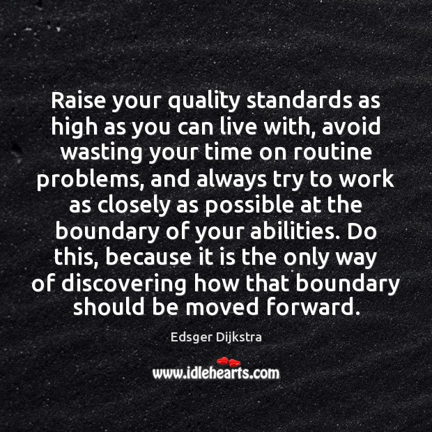 Raise your quality standards as high as you can live with, avoid Edsger Dijkstra Picture Quote