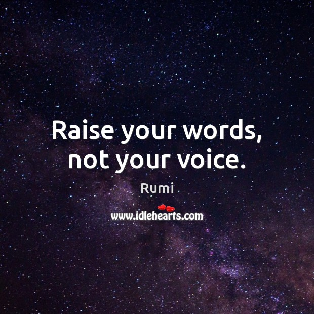 Image, Raise your words, not your voice.