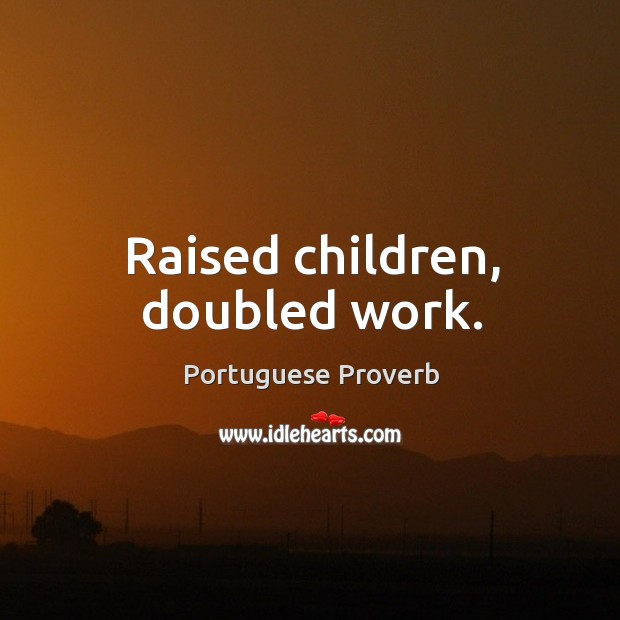 Image about Raised children, doubled work.