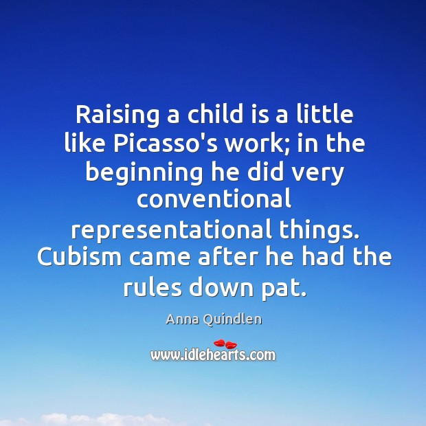 Image, Raising a child is a little like Picasso's work; in the beginning