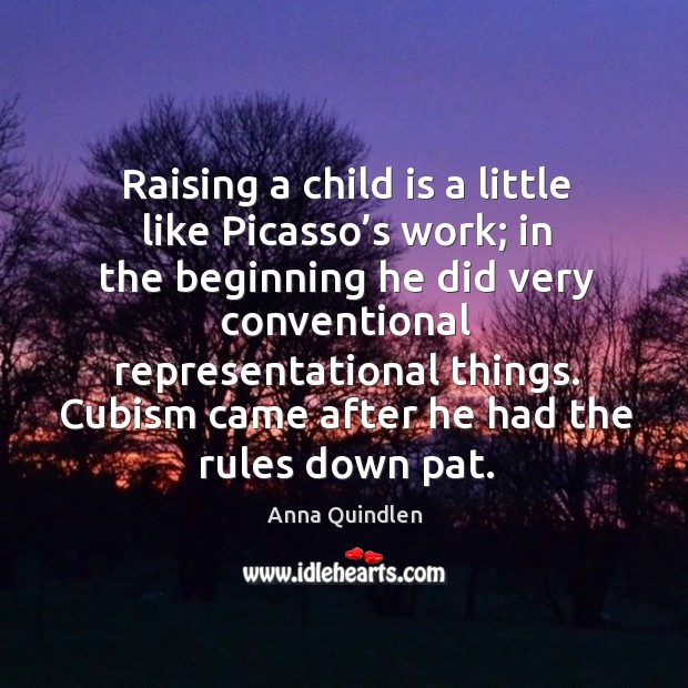 Image, Raising a child is a little like picasso's work;