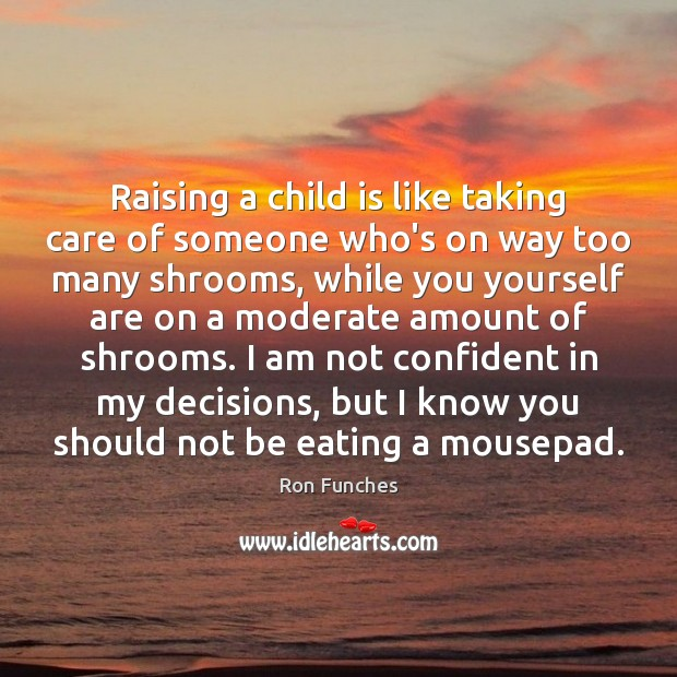Raising a child is like taking care of someone who's on way Image